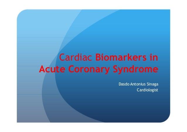 Cardiac Biomarkers in Acute Coronary Syndrome Dasdo Antonius Sinaga Cardiologist