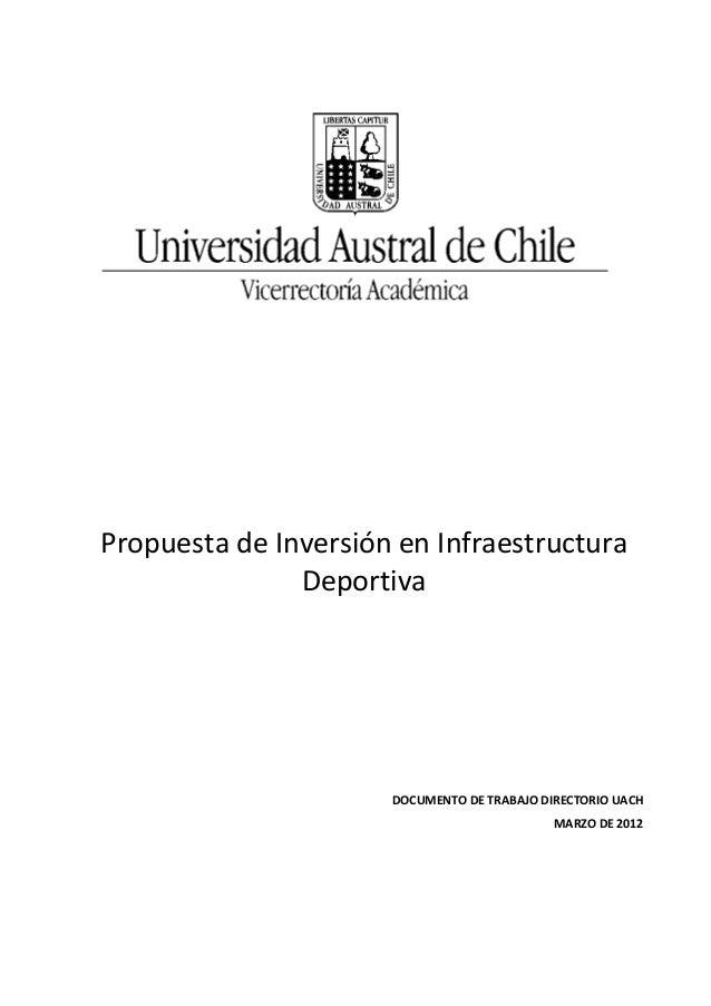 Propuesta de Inversión en Infraestructura Deportiva DOCUMENTO DE TRABAJO DIRECTORIO UACH MARZO DE 2012