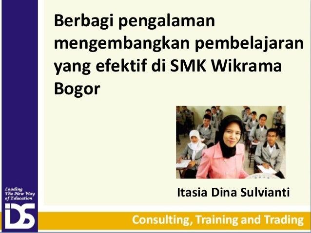 Berbagi pengalaman mengembangkan pembelajaran yang efektif di SMK Wikrama Bogor  Itasia Dina Sulvianti