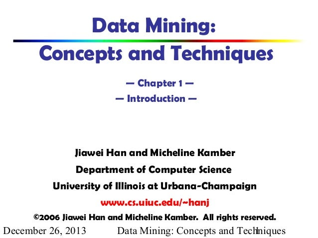 Data Mining: Concepts and Techniques — Chapter 1 — — Introduction —  Jiawei Han and Micheline Kamber Department of Compute...