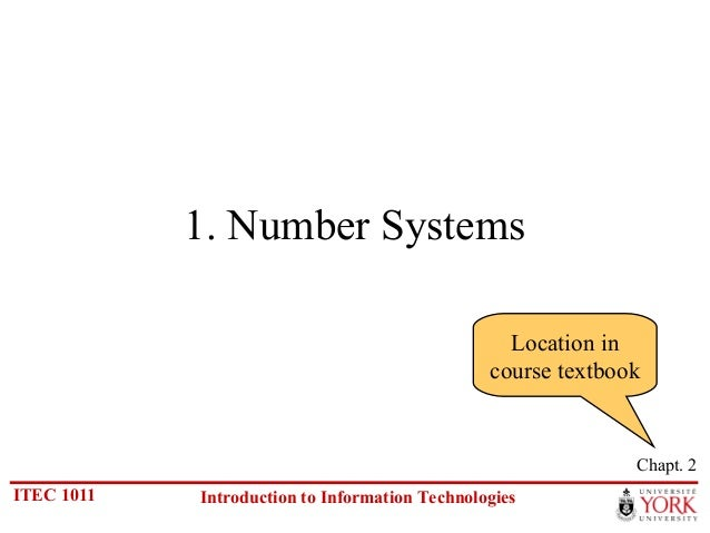 1. Number Systems Location in course textbook  Chapt. 2 ITEC 1011  Introduction to Information Technologies