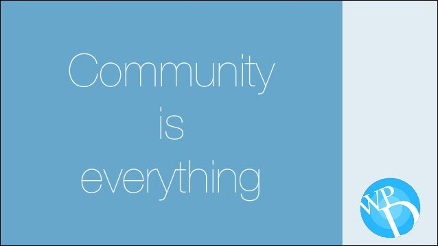 Community is everything