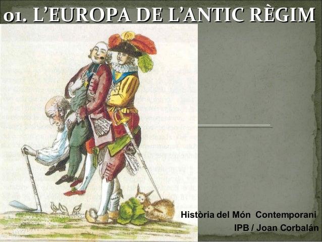 0011.. LL''EEUURROOPPAA DDEE LL''AANNTTIICC RRÈÈGGIIMM  Història del Món Contemporani  IPB / Joan Corbalán