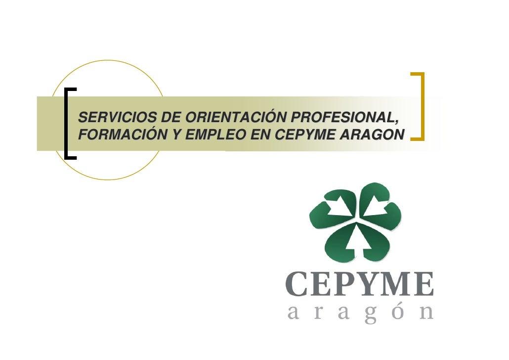 SERVICIOS DE ORIENTACIÓN PROFESIONAL, FORMACIÓN Y EMPLEO EN CEPYME ARAGON