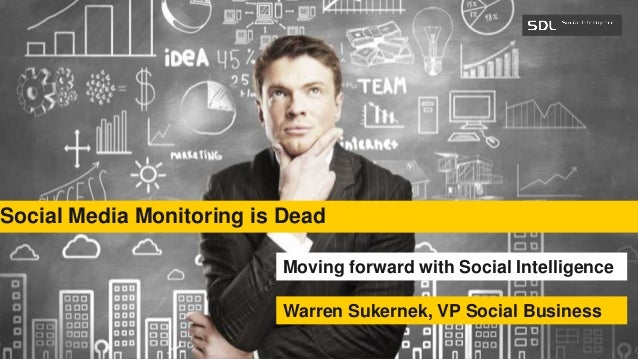 SDL Proprietary and ConfidentialSDL Proprietary and ConfidentialSocial Media Monitoring is DeadMoving forward with Social ...