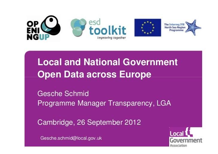 Local and National GovernmentOpen Data across EuropeGesche SchmidProgramme Manager Transparency, LGACambridge, 26 Septembe...