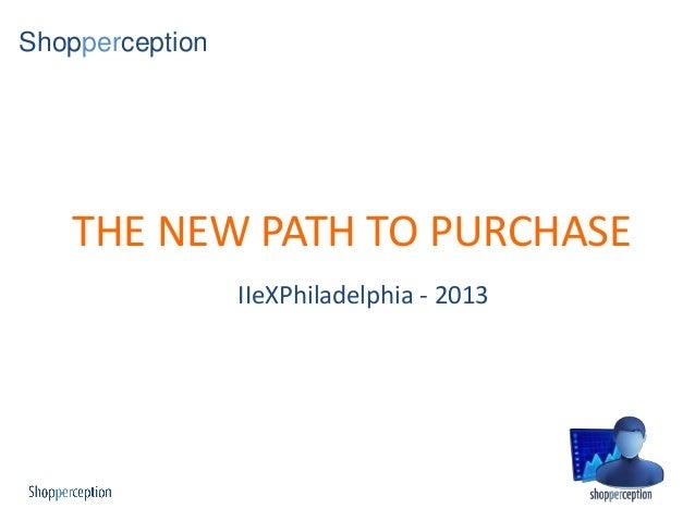 ShopperceptionTHE NEW PATH TO PURCHASEIIeXPhiladelphia - 2013