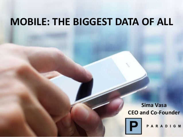 MOBILE: THE BIGGEST DATA OF ALLSima VasaCEO and Co-Founder