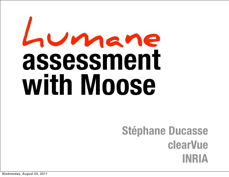 humane           assessment           with Moose                             Stéphane Ducasse                             ...