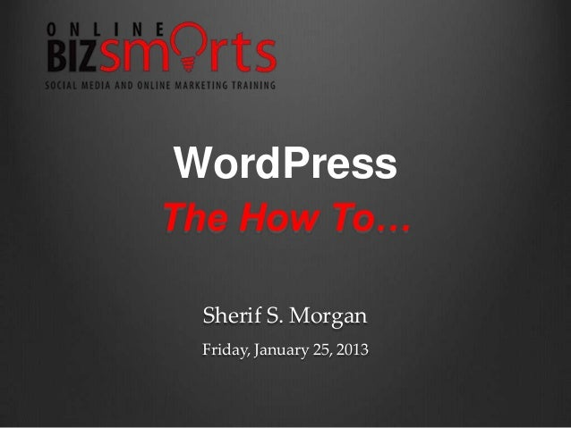 WordPressThe How To… Sherif S. Morgan Friday, January 25, 2013