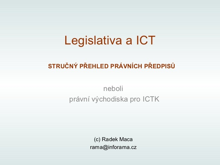 Legislativa a ICTSTRUČNÝ PŘEHLED PRÁVNÍCH PŘEDPISŮ               neboli     právní východiska pro ICTK             (c) Rad...