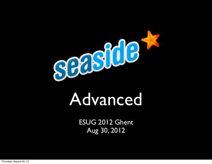 Advanced                           ESUG 2012 Ghent                             Aug 30, 2012Thursday, August 30, 12