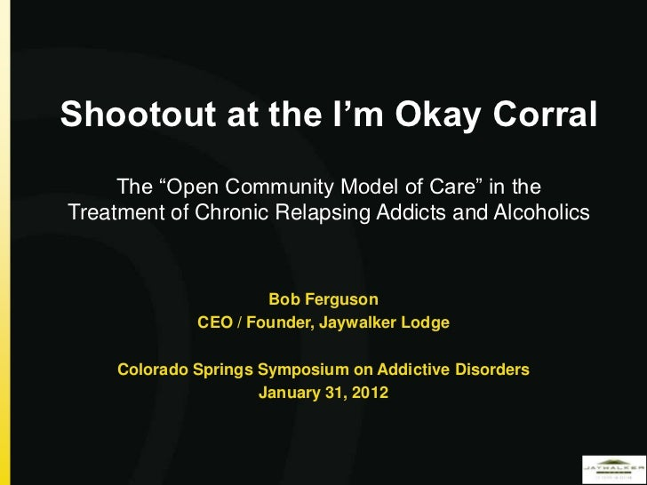 """Shootout at the I'm Okay Corral     The """"Open Community Model of Care"""" in theTreatment of Chronic Relapsing Addicts and Al..."""