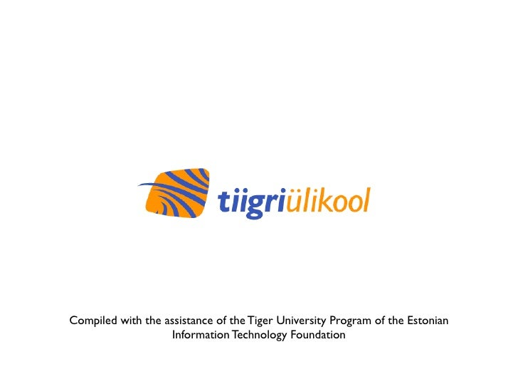 Compiled with the assistance of the Tiger University Program of the Estonian                   Information Technology Foun...