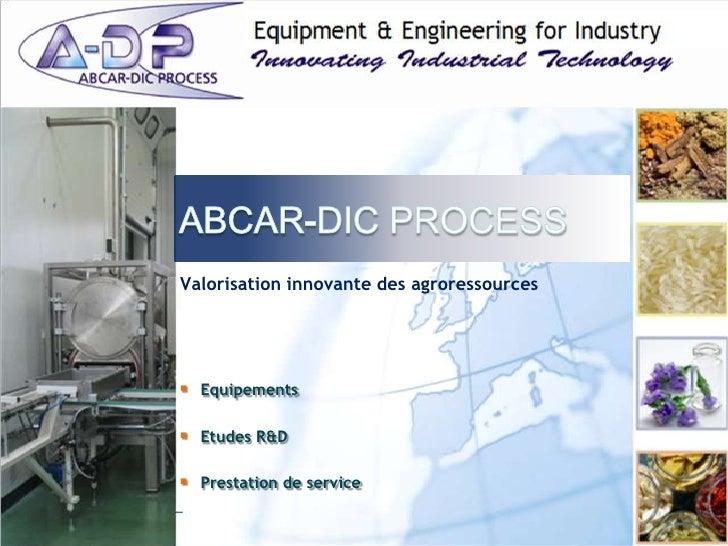 Valorisation innovante des agroressources      Equipements   Etudes R&D   Prestation de service