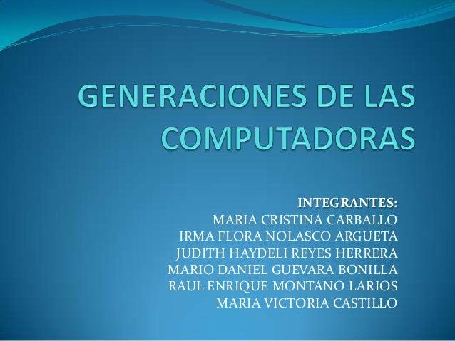 INTEGRANTES:      MARIA CRISTINA CARBALLO  IRMA FLORA NOLASCO ARGUETA JUDITH HAYDELI REYES HERRERAMARIO DANIEL GUEVARA BON...