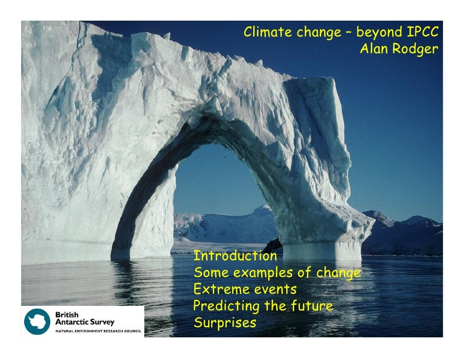 Climate change – beyond IPCC                        Alan Rodger     Introduction Some examples of change Extreme events Pr...