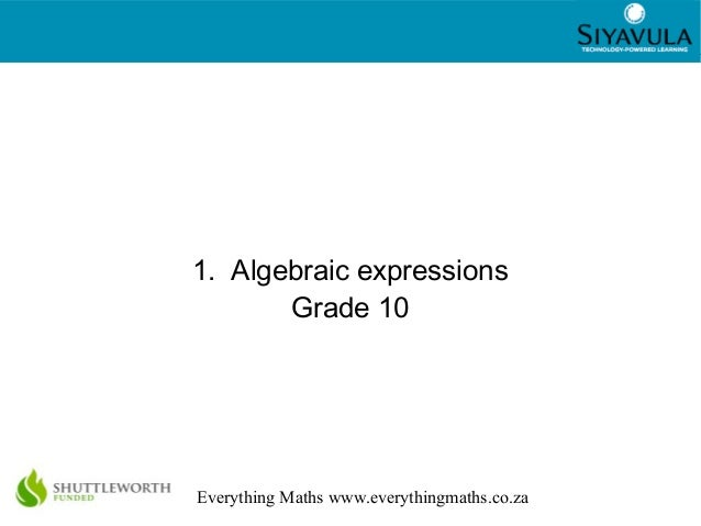1 Everything Maths www.everythingmaths.co.za 1. Algebraic expressions Grade 10