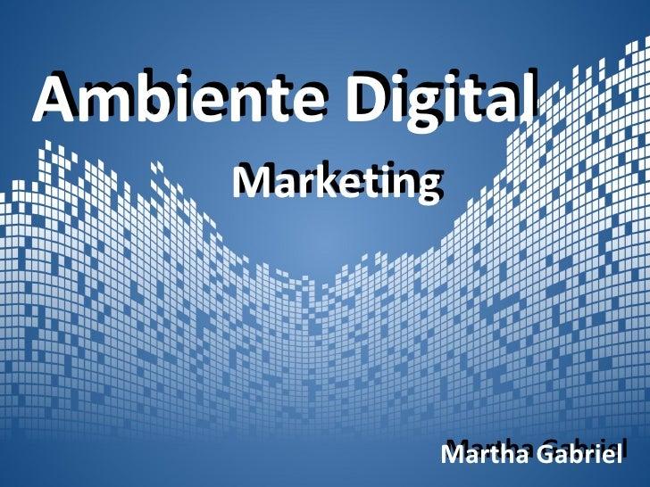 Ambiente Digital       Marketing       Marketing                   Martha Gabriel               Martha Gabriel