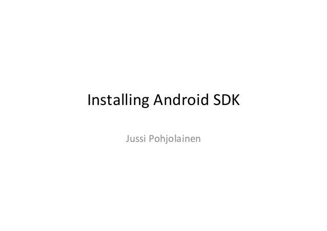 Installing  Android  SDK      Jussi  Pohjolainen
