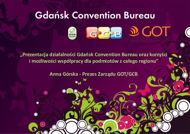 """""""Prezentacja działalności Gdaosk Convention Bureau oraz korzyści    i możliwości współpracy dla podmiotów z całego regionu..."""