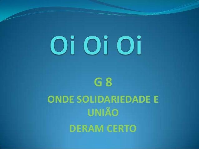 G8ONDE SOLIDARIEDADE E       UNIÃO   DERAM CERTO
