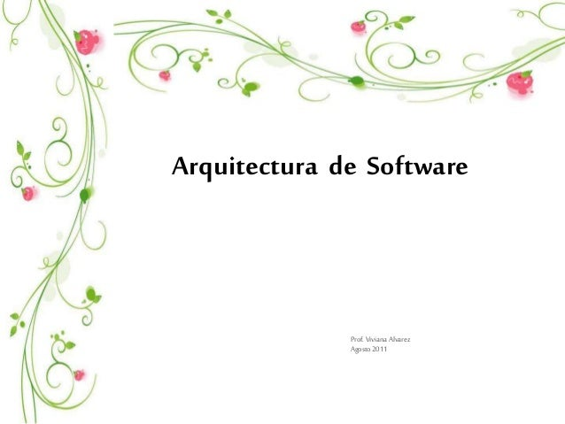 Arquitectura de Software  Prof. Viviana Alvarez  Agosto 2011