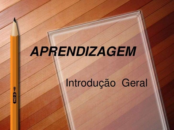 APRENDIZAGEM    Introdução Geral