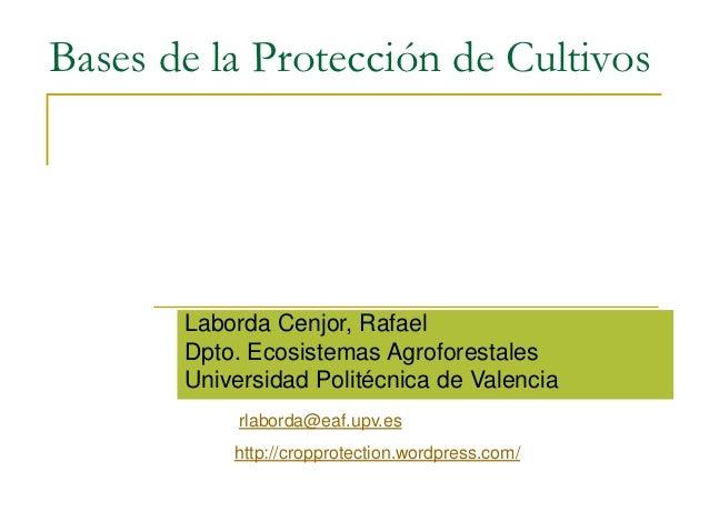 Bases de la Protección de Cultivos       Laborda Cenjor, Rafael       Dpto. Ecosistemas Agroforestales       Universidad P...