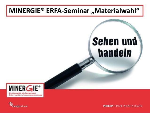 "www.minergie.chMINERGIE® ERFA-Seminar ""Materialwahl"""