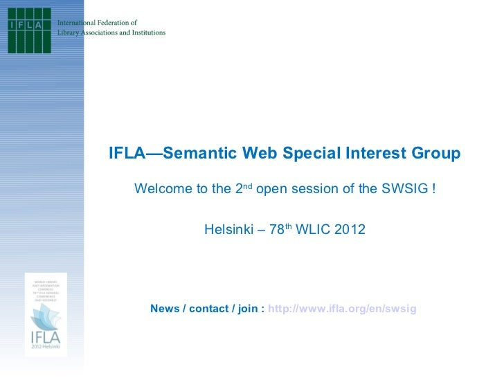IFLA—Semantic Web Special Interest Group                                 Welcome to the 2nd open session of the SWSIG !   ...