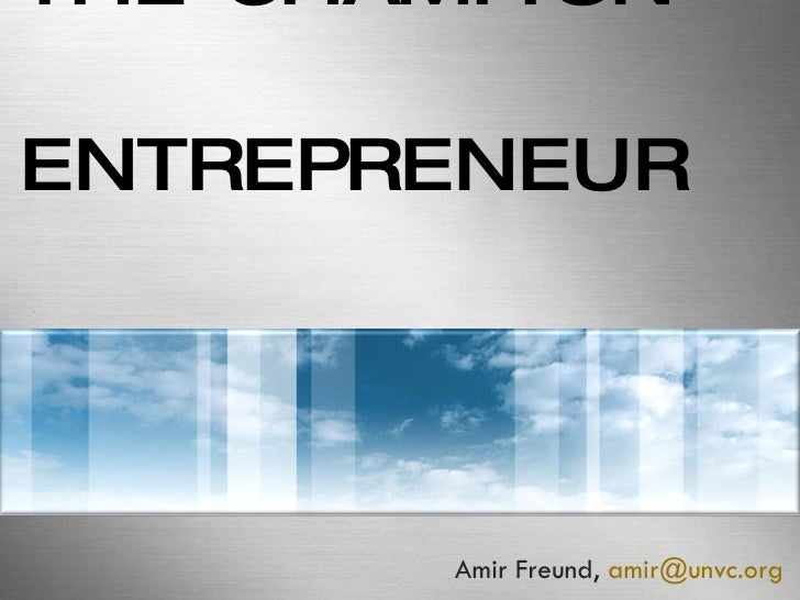 THE CHAMPION ENTREPRENEUR Amir Freund,  [email_address]