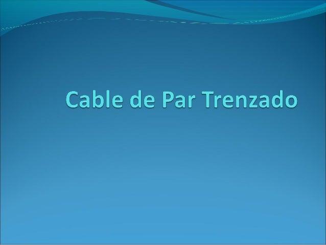 El cable de par Trenzado:es una forma de conexión en la que dos conductoresson entrelazados para cancelar las interferenc...