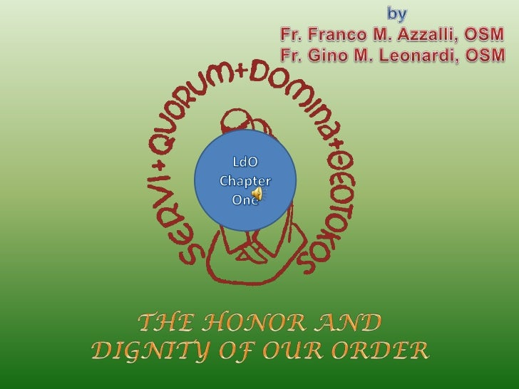 by<br />Fr. Franco M. Azzalli, OSM<br />Fr. Gino M. Leonardi, OSM<br />LdO<br />ChapterOne<br />THE HONOR AND DIGNITY OF O...