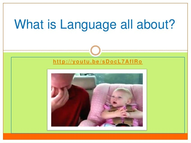 http://youtu.be/sDocL7AfIRo What is Language all about?