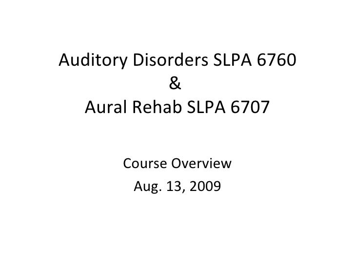 Auditory Disorders SLPA 6760 &  Aural Rehab SLPA 6707 Course Overview Aug. 13, 2009