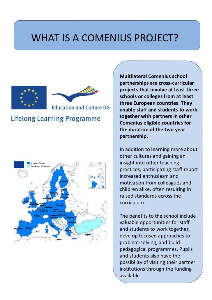 WHAT IS A COMENIUS PROJECT? Multilateral Comenius school partnerships are cross-curricular projects that involve at least ...