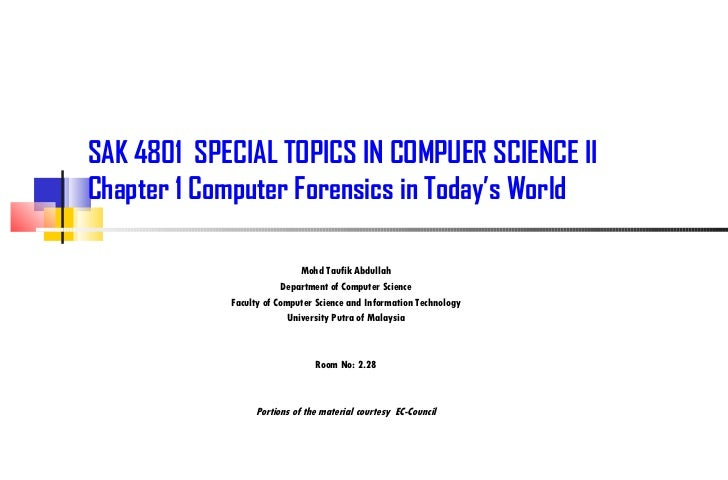 SAK 4801  SPECIAL TOPICS IN COMPUER SCIENCE II Chapter 1 Computer Forensics in Today's World  Mohd Taufik Abdullah Departm...
