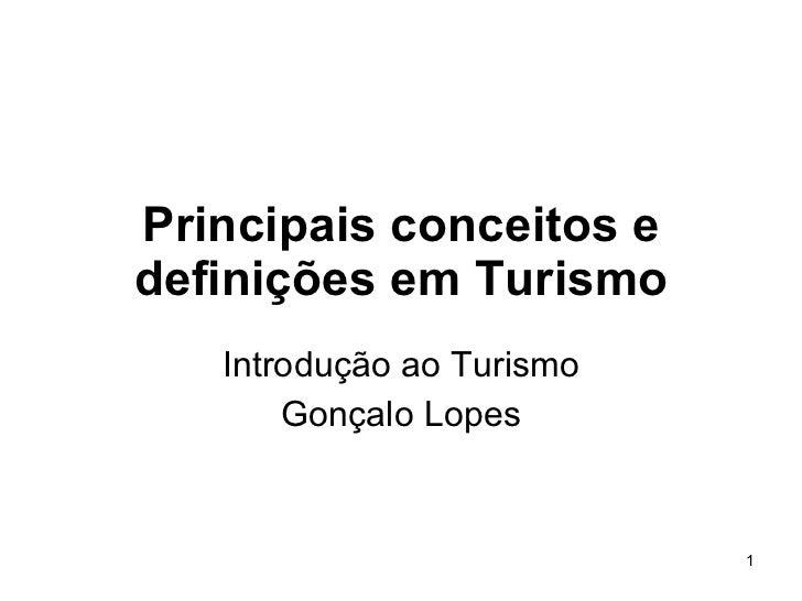Principais conceitos e definições em Turismo Introdução ao Turismo Gonçalo Lopes
