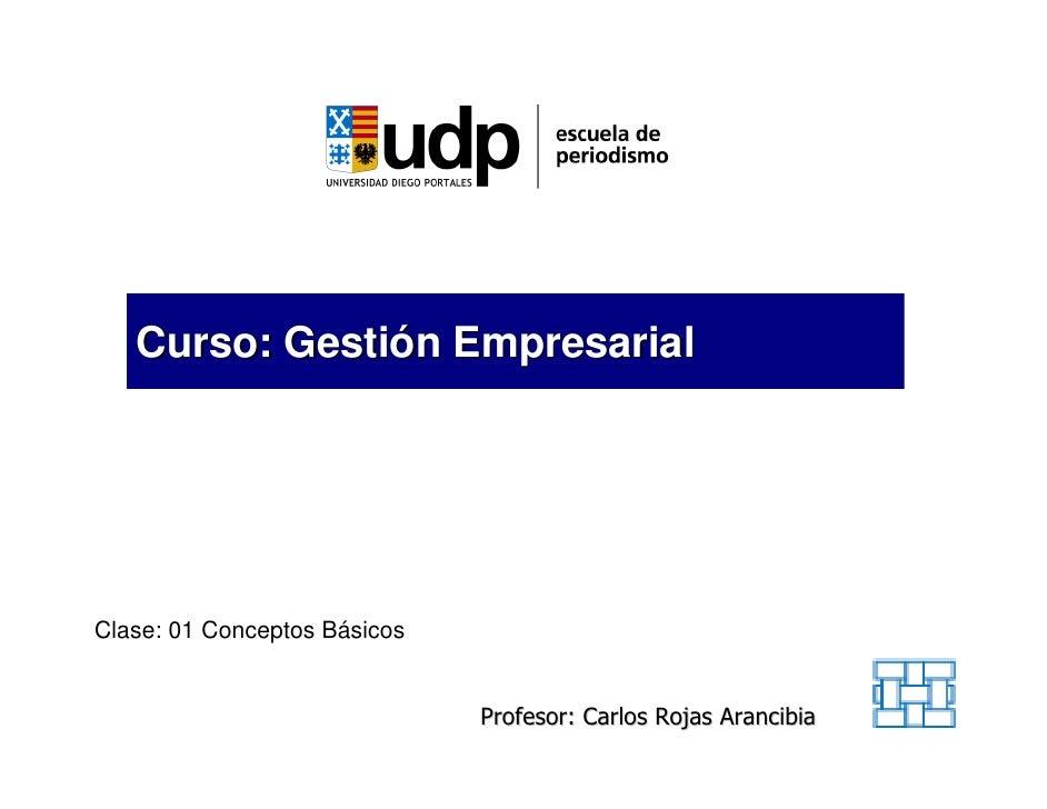 Curso: Gestión Empresarial     Clase: 01 Conceptos Básicos                                 Profesor: Carlos Rojas Arancibia