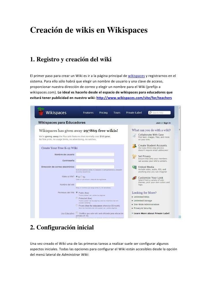 Creación de wikis en Wikispaces   1. Registro y creación del wiki  El primer paso para crear un Wiki es ir a la página pri...