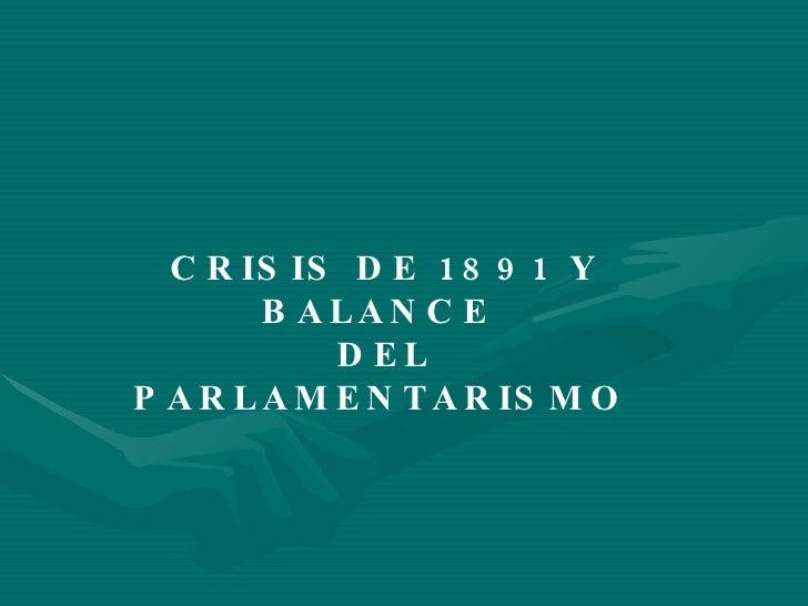 CRISIS DE 1891 Y BALANCE  DEL PARLAMENTARISMO