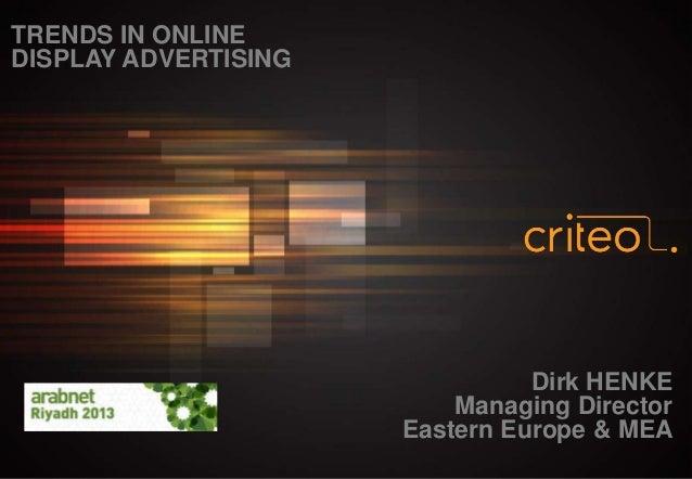 TRENDS IN ONLINE DISPLAY ADVERTISING  Dirk HENKE Managing Director Eastern Europe & MEA