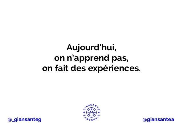Aujourd'hui,  on n'apprend pas,  on fait des expériences.  @_giansanteg @giansantea