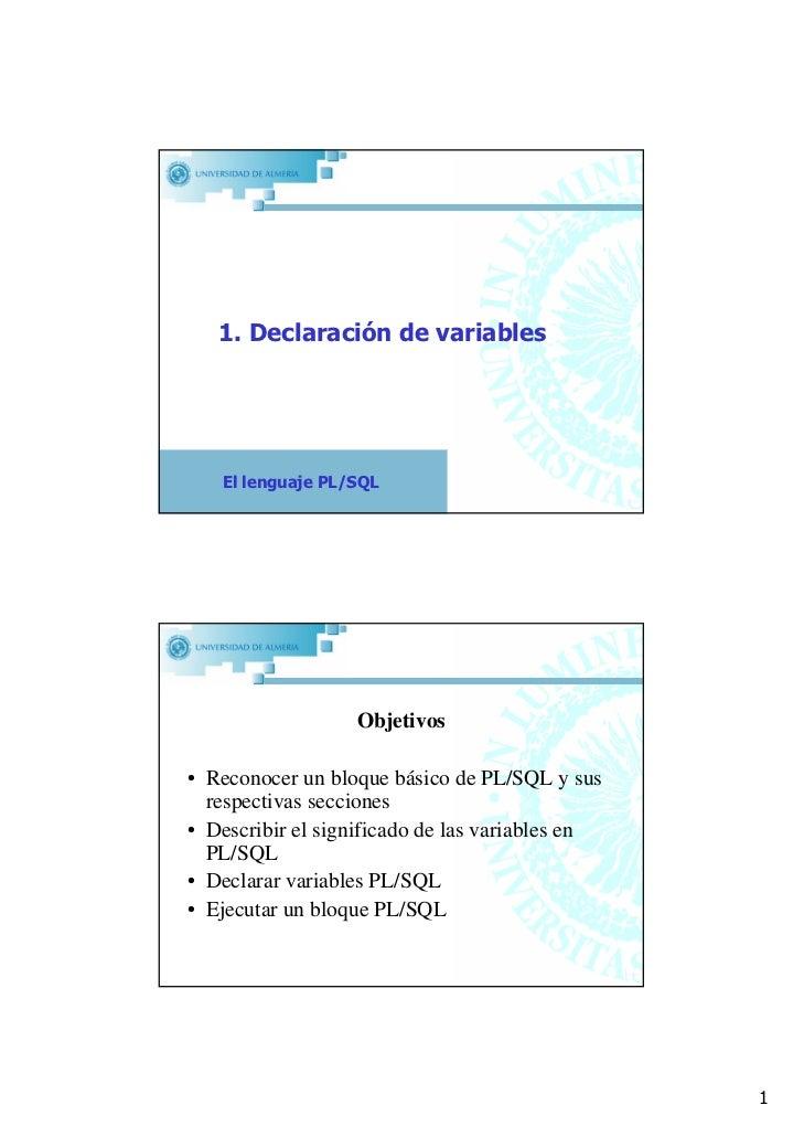 1. Declaración de variables   El lenguaje PL/SQL                                                 1                  Objeti...