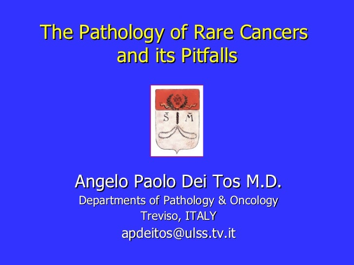 The Pathology of Rare Cancers  and its Pitfalls Angelo Paolo Dei Tos M.D. Departments of Pathology & Oncology Treviso, ITA...