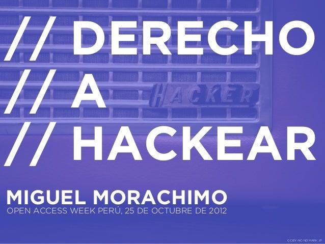 // DERECHO// A// HACKEARMIGUEL MORACHIMOOPEN ACCESS WEEK PERÚ, 25 DE OCTUBRE DE 2012                                      ...