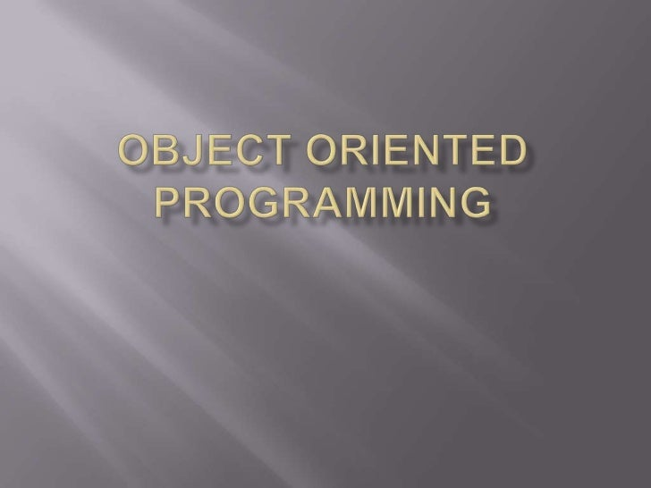    An object consists of –       data       procedures/operations/methods that operate on that data   An object perfor...
