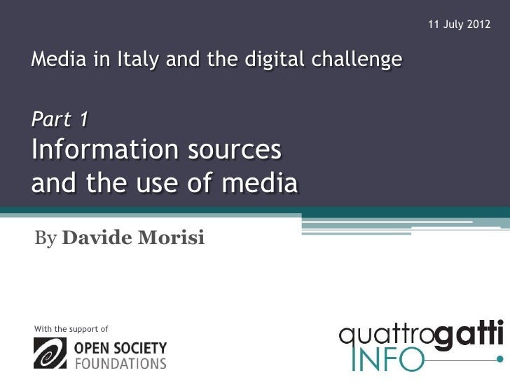 11 July 2012Media in Italy and the digital challengePart 1Information sourcesand the use of mediaBy Davide MorisiWith the ...