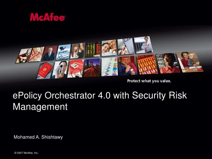 ePolicy Orchestrator 4.0 with Security RiskManagementMohamed A. Shishtawy© 2007 McAfee, Inc.